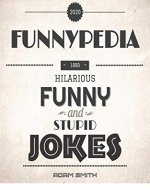 Funnypedia:1000 Funny,Hilarious and Stupid Jokes - Book Cover