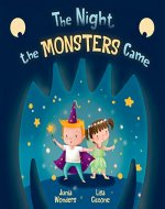 The Night the Monsters Came (A Rollicking Rhyming Picture Book for Children About Personal Hygiene; A Bedtime Book for Kids About Being Brave) - Book Cover