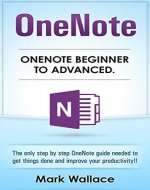 OneNote Beginner to Advanced: The only step by step OneNote guide needed to get things done and improve your productivity!! - Book Cover