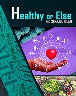 just healthy book: Healthy or Else: healthy or else book by md serajul islam - Book Cover