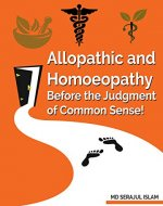 best homeopathy book for beginners pdf: New Allopathic and Homeopathic Common Sense Book: New Allopathic and Homeopathic Common Sense Book by md serajul islam - Book Cover