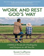 Work and Rest God's Way: A Biblical Recipe for Finding Joy and Purpose in All You Do - Book Cover
