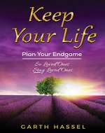 Keep Your Life: Plan Your Endgame So Loved Ones Stay Loved Ones - Book Cover
