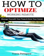 How to Optimize Working Remote: Manage Yourself, Your Team, and Grow Your Career! - Book Cover