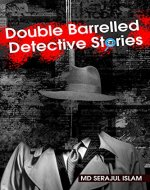 fantasy 2020 tws: Double Barrelled Detective New Stories: Double Barrelled Detective New Stories by Md Serajul Islam - Book Cover