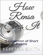 How Rensa Sees It: A Collection of Short Poems - Book Cover