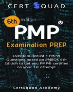 PMP 6th Edition Examination Prep: Over 600 Realistic Questions aligned to PMBOK 6th Edition - Book Cover
