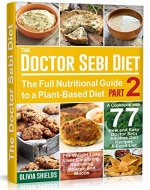 The Doctor Sebi Diet: The Full Nutritional Guide to a Plant-Based Diet + A Cookbook with 77 New and Easy Doctor Sebi Alkaline Diet Recipes & Food List for Weight Loss, Liver Cleansing , PART 2 - Book Cover