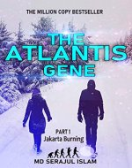 atlantis gene: THE ATLANTIS GENE (Part I – Jakarta Burning): THE GREATEST MYSTERY OF ALL TIME THE HISTORY OF HUMAN ORIGINS WILL BE REVEALED BOOK (Part-1 Jakarta Burning (Chapter 26 to 39) 3) - Book Cover