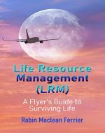 Life Resource Management (LRM): A Flyer's Guide to Surviving Life