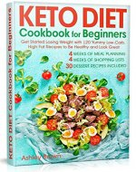 Keto Diet Cookbook for Beginners: Get Started Losing Weight with...