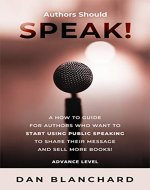 Authors Should Speak Advance Level: How Authors Can Share Their Message and Push Book Sales to the Next Level through Speaking - Book Cover