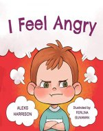 I Feel Angry: Children's picture book about anger management for kids age 3 5 (Emotions & Feelings book for preschool 1) - Book Cover