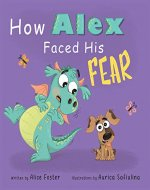 How Alex Faced His Fear: A Children's Story About Difficult Emotions (Picture Books for Kids, Preschool Book, Ages 2-6) - Book Cover