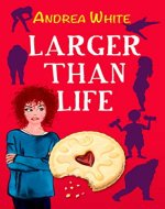 Larger Than Life: (Book 1) A light-hearted, uplifting comedy filled with friendship, romance and a big dollop of chaos! - Book Cover