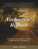 Feelings and Reason: Activating Your Heart as Compass Despite the Ego's Interference - Book Cover