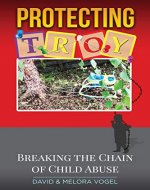 Protecting TROY: Breaking the Chain of Child Abuse - Book Cover