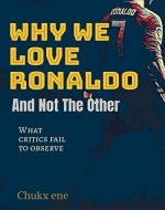 why we love Ronaldo and not the other: what critics fail to observe - Book Cover