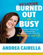 No Longer Burned Out On Busy: A Women's Guide to Harmonize Ambition and Flow in Work, Love, and Life - Book Cover