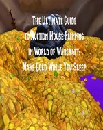 The Ultimate Guide to Auction House Flipping in World of Warcraft: Make Gold While You Sleep - Book Cover