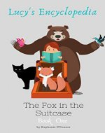 Lucy's Encyclopedia : Magical short story to stimulate the imagination and teach children about trust and that you should keep you promises. (The Fox in the Suitcase Book 1) - Book Cover