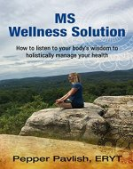 MS Wellness Solution: How to listen to your body's wisdom...