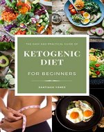 The Easy and Practical Guide of Ketogenic Diet for Beginners - Book Cover