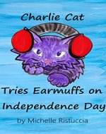 Charlie Cat Tries Earmuffs on Independence Day - Book Cover
