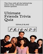 Ultimate Friends Trivia Quiz: The One with all the behind the scene trivia, references and theme quizzes (Friends TV Show Series Book 1) - Book Cover