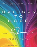Bridges to hope: Short stories of unity & love for the COVID era from young adults around the world - Book Cover