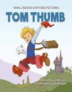 TOM THUMB: A Cute Fairy Tale for Kids. Great to Read Aloud for Toddlers Ages 2-6. Funny Fairy Tales for Toddlers that Mom and Dad will like (Small books with big pictures Book 3) - Book Cover