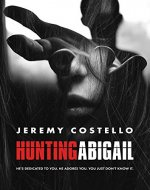 Hunting Abigail: JEREMY COSTELLO'S PSYCHOLOGICAL THRILLER WHERE SE7EN MEETS LOST! - Book Cover