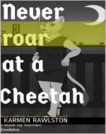Never Roar at a Cheetah: Chapter Four