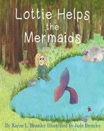 Lottie Helps the Mermaids: A Story of Swimming, the Environment and Magical Mermaids (Learn To Swim With Lottie Book 2) - Book Cover