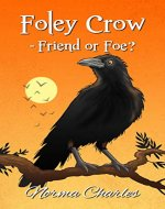 Foley Crow: Friend or Foe? - Book Cover