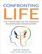Confronting Life: The 7 Questions on the Minds of Believers and Non-Believers - Book Cover