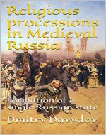 Religious processions in Medieval Russia: Formation of a single Russian state - Book Cover
