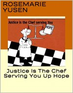 Justice Is The Chef Serving You Up Hope - Book Cover
