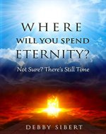Where Will You Spend Eternity?: Not Sure? There's Still Time - Book Cover