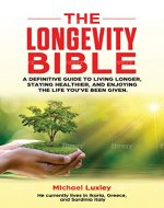 The Longevity Bible: A definitive guide to living longer, staying healthier, and enjoying the life you've been given. - Book Cover
