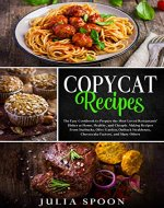 Copycat Recipes: The Easy Cookbook to Prepare the Most Loved Restaurants' Dishes at Home, Healthy, and Cheaply. Making Recipes From Starbucks, Olive Garden, Outback Steakhouse, and Many Others. - Book Cover