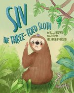 Siv The Three-Toed Sloth: Proud To Be Me (My Furry Tales Book 1) - Book Cover
