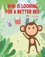 Mini is looking for a better bed: A funny bedtime story for little boys and girls about importance of sleep in their bed - Book Cover