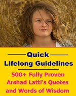 Quick Lifelong Guidelines: 500+ Fully Proven Arshad Latti's Quotes and Words of Wisdom - Book Cover