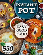 Easy Good Food! Instant Pot 550 Recipes.: 550 Pressure Cooker Recipes that will Help You Eat Good Food Every Day - This Instant Pot Cookbook is an Easy ... Healthy. (The Healthy Orange Books 5) - Book Cover