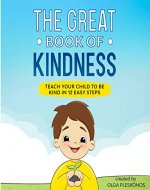 The Great Book of Kindness: Teach Your Child to Be Kind in 12 Easy Steps - Book Cover