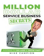 Million Dollar Service Secrets: Systems to Do Less & Grow Fast - Book Cover