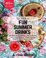 THE BOOK OF FUN SUMMER DRINKS: 44 Refreshing Cocktails, Mixed Drinks, Iced Fruity Coffees, Infused Spirits, Sangrias and Fragrant Liqueurs - Book Cover