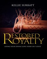 Restored to Royalty : Living Your Divine Love Story Out Loud - Book Cover