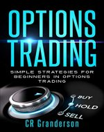 OPTIONS TRADING:: SIMPLE STRATEGIES FOR BEGINNERS IN OPTIONS TRADING (Understanding Options, Crash Course, Champion Trading,) - Book Cover